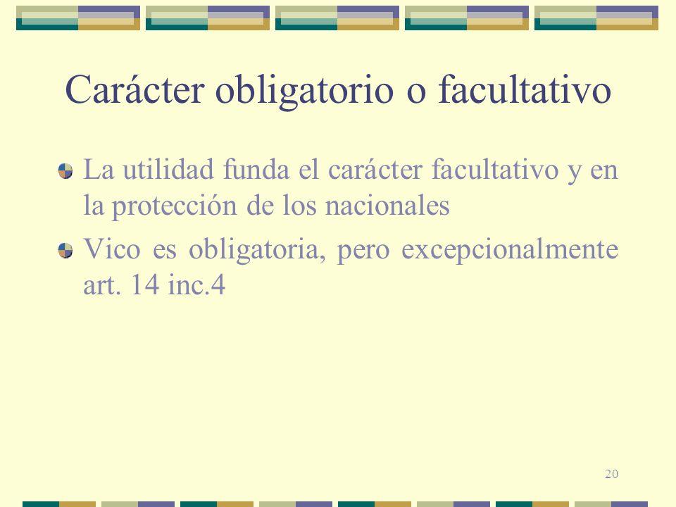 20 Carácter obligatorio o facultativo La utilidad funda el carácter facultativo y en la protección de los nacionales Vico es obligatoria, pero excepci