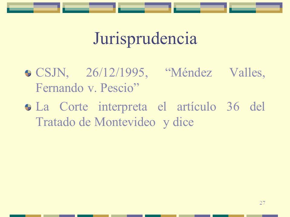 27 Jurisprudencia CSJN, 26/12/1995, Méndez Valles, Fernando v. Pescio La Corte interpreta el artículo 36 del Tratado de Montevideo y dice
