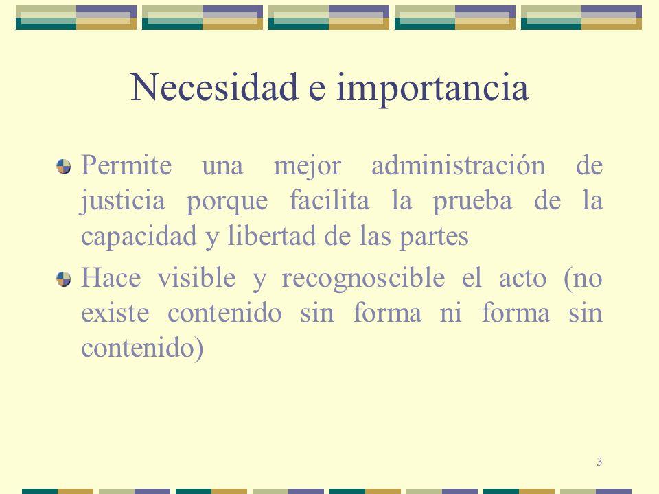 3 Necesidad e importancia Permite una mejor administración de justicia porque facilita la prueba de la capacidad y libertad de las partes Hace visible
