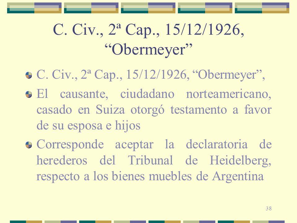 38 C. Civ., 2ª Cap., 15/12/1926, Obermeyer C. Civ., 2ª Cap., 15/12/1926, Obermeyer, El causante, ciudadano norteamericano, casado en Suiza otorgó test