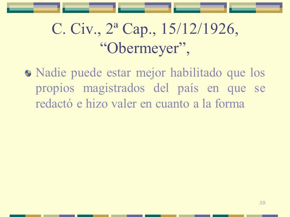 39 C. Civ., 2ª Cap., 15/12/1926, Obermeyer, Nadie puede estar mejor habilitado que los propios magistrados del país en que se redactó e hizo valer en