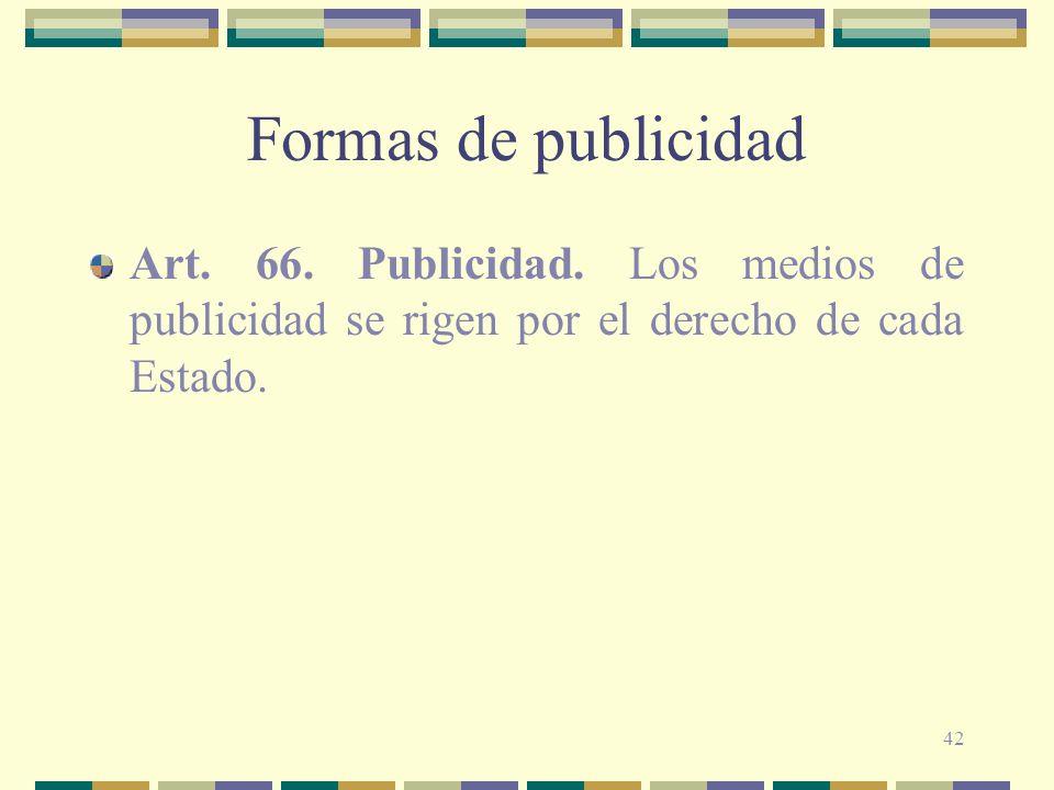 42 Formas de publicidad Art. 66. Publicidad. Los medios de publicidad se rigen por el derecho de cada Estado.