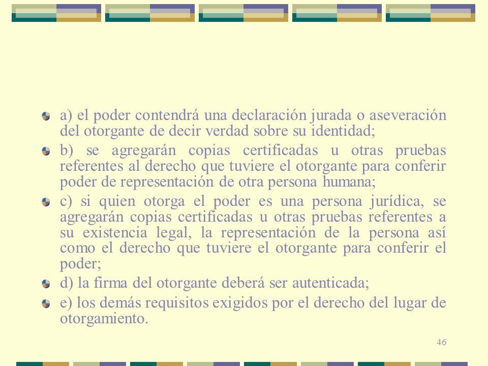 46 a) el poder contendrá una declaración jurada o aseveración del otorgante de decir verdad sobre su identidad; b) se agregarán copias certificadas u