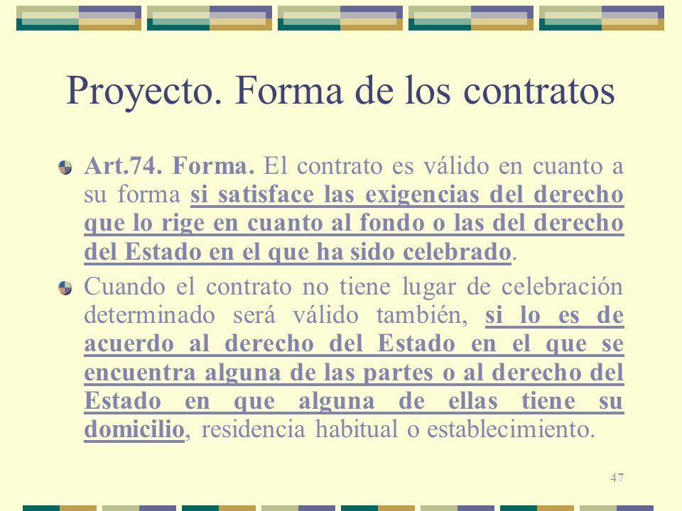 47 Proyecto. Forma de los contratos Art.74. Forma. El contrato es válido en cuanto a su forma si satisface las exigencias del derecho que lo rige en c