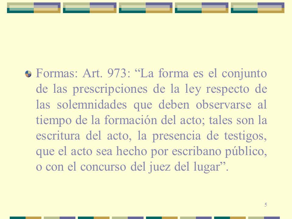 5 Formas: Art. 973: La forma es el conjunto de las prescripciones de la ley respecto de las solemnidades que deben observarse al tiempo de la formació