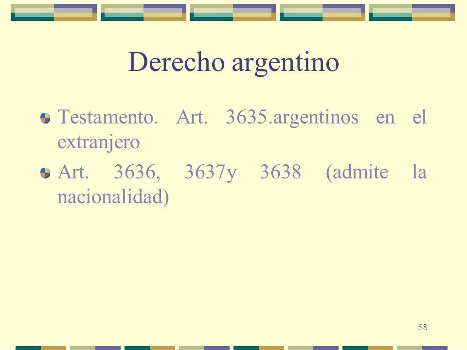 58 Derecho argentino Testamento. Art. 3635.argentinos en el extranjero Art. 3636, 3637y 3638 (admite la nacionalidad)