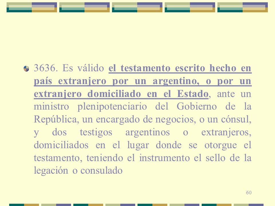 60 3636. Es válido el testamento escrito hecho en país extranjero por un argentino, o por un extranjero domiciliado en el Estado, ante un ministro ple