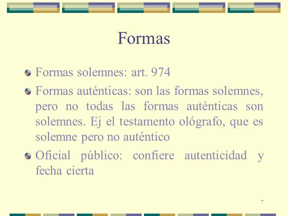 7 Formas Formas solemnes: art. 974 Formas auténticas: son las formas solemnes, pero no todas las formas auténticas son solemnes. Ej el testamento ológ