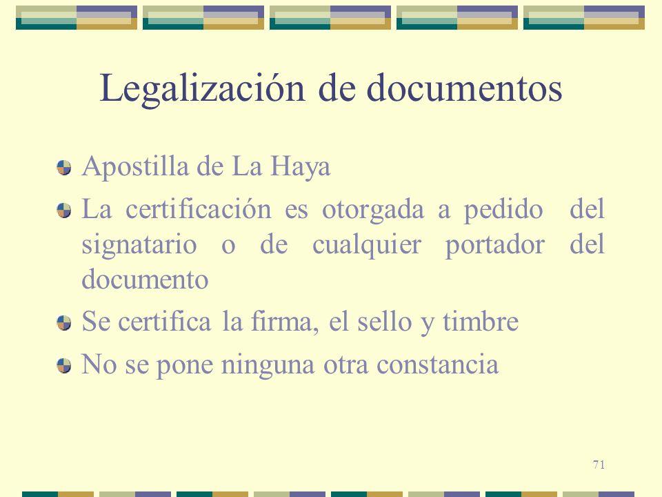 71 Legalización de documentos Apostilla de La Haya La certificación es otorgada a pedido del signatario o de cualquier portador del documento Se certi