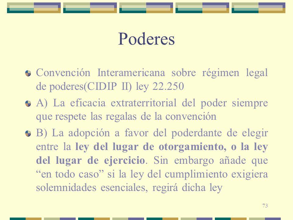 73 Poderes Convención Interamericana sobre régimen legal de poderes(CIDIP II) ley 22.250 A) La eficacia extraterritorial del poder siempre que respete