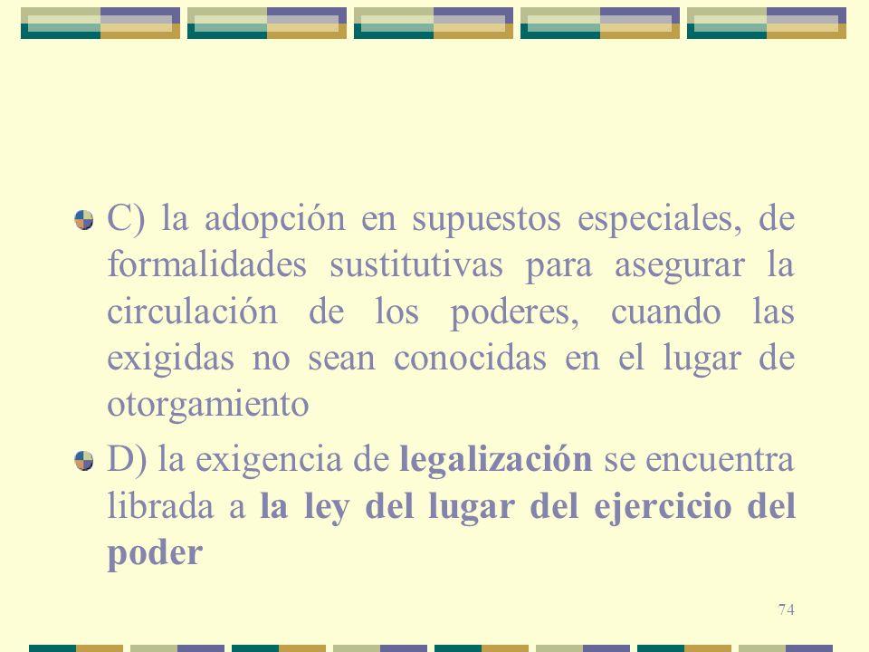 74 C) la adopción en supuestos especiales, de formalidades sustitutivas para asegurar la circulación de los poderes, cuando las exigidas no sean conoc