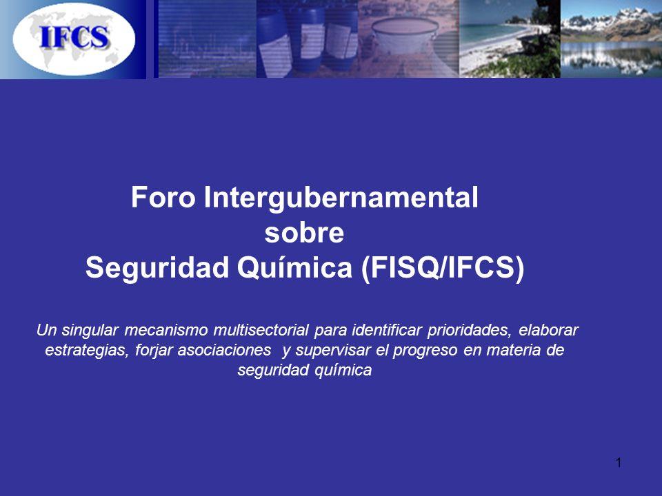 1 Foro Intergubernamental sobre Seguridad Química (FISQ/IFCS) Un singular mecanismo multisectorial para identificar prioridades, elaborar estrategias,