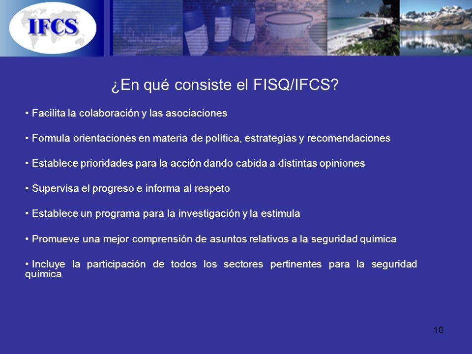 10 ¿En qué consiste el FISQ/IFCS? Facilita la colaboración y las asociaciones Formula orientaciones en materia de política, estrategias y recomendacio
