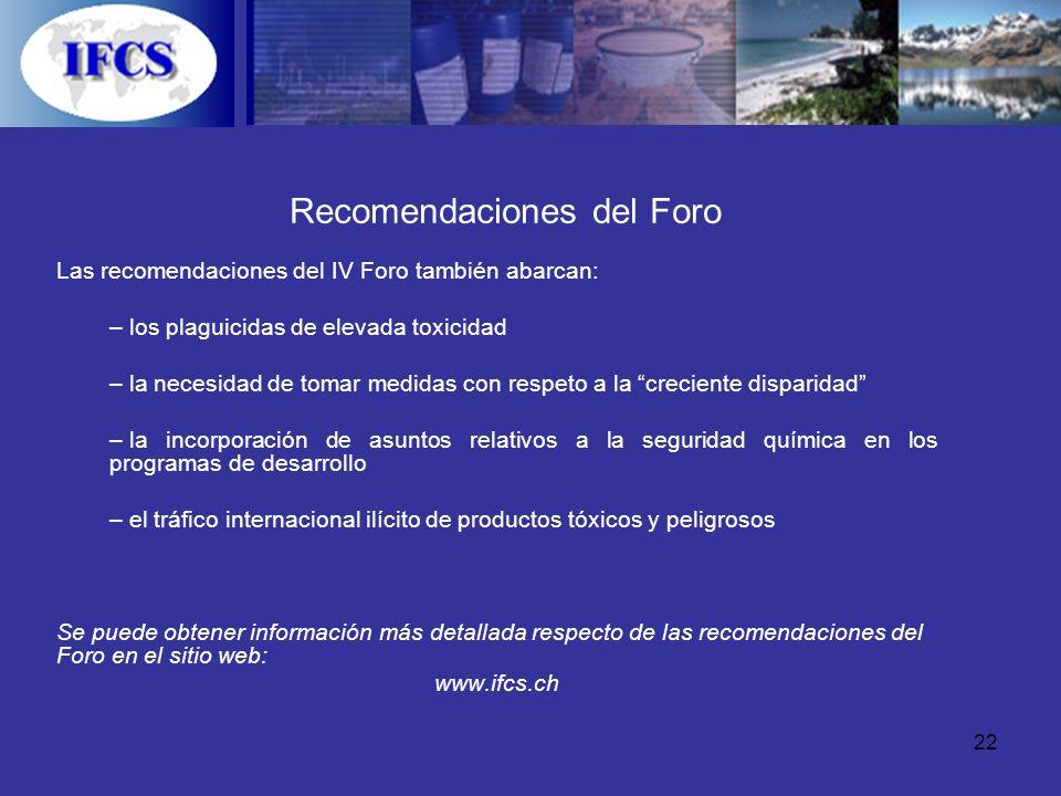 22 Recomendaciones del Foro Las recomendaciones del IV Foro también abarcan: – los plaguicidas de elevada toxicidad – la necesidad de tomar medidas co