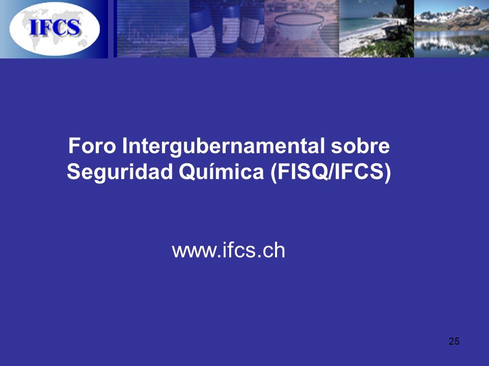 25 Foro Intergubernamental sobre Seguridad Química (FISQ/IFCS) www.ifcs.ch