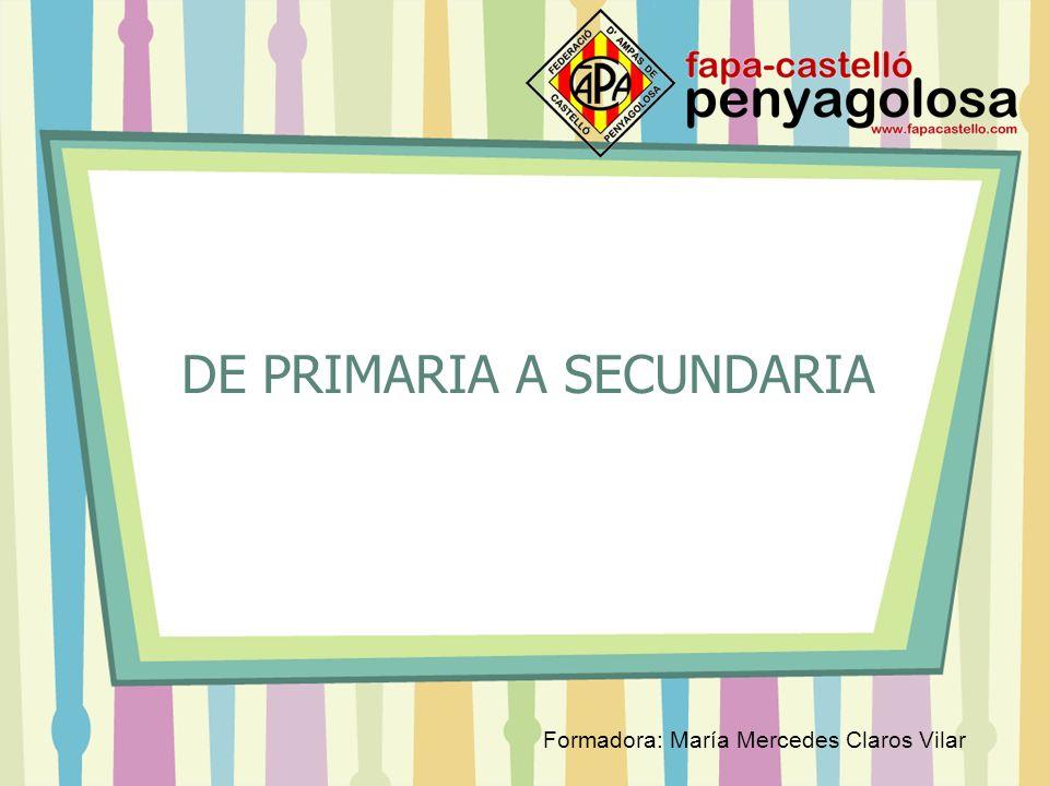 DE PRIMARIA A SECUNDARIA Formadora: María Mercedes Claros Vilar