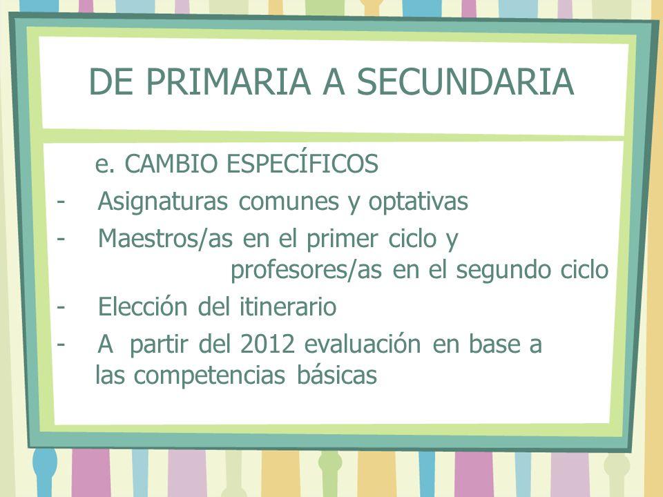 DE PRIMARIA A SECUNDARIA e. CAMBIO ESPECÍFICOS - Asignaturas comunes y optativas - Maestros/as en el primer ciclo y profesores/as en el segundo ciclo
