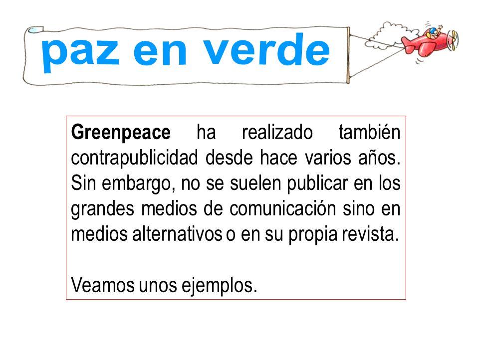 Greenpeace ha realizado también contrapublicidad desde hace varios años. Sin embargo, no se suelen publicar en los grandes medios de comunicación sino