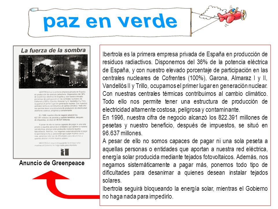 Ibertrola es la primera empresa privada de España en producción de residuos radiactivos. Disponemos del 36% de la potencia eléctrica de España, y con