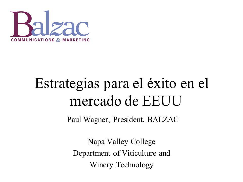 Estrategias para el éxito en el mercado de EEUU Paul Wagner, President, BALZAC Napa Valley College Department of Viticulture and Winery Technology