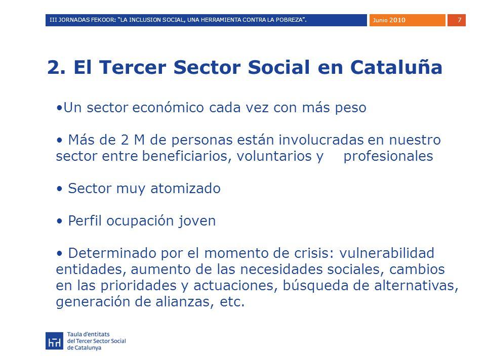 7 2. El Tercer Sector Social en Cataluña Un sector económico cada vez con más peso Más de 2 M de personas están involucradas en nuestro sector entre b