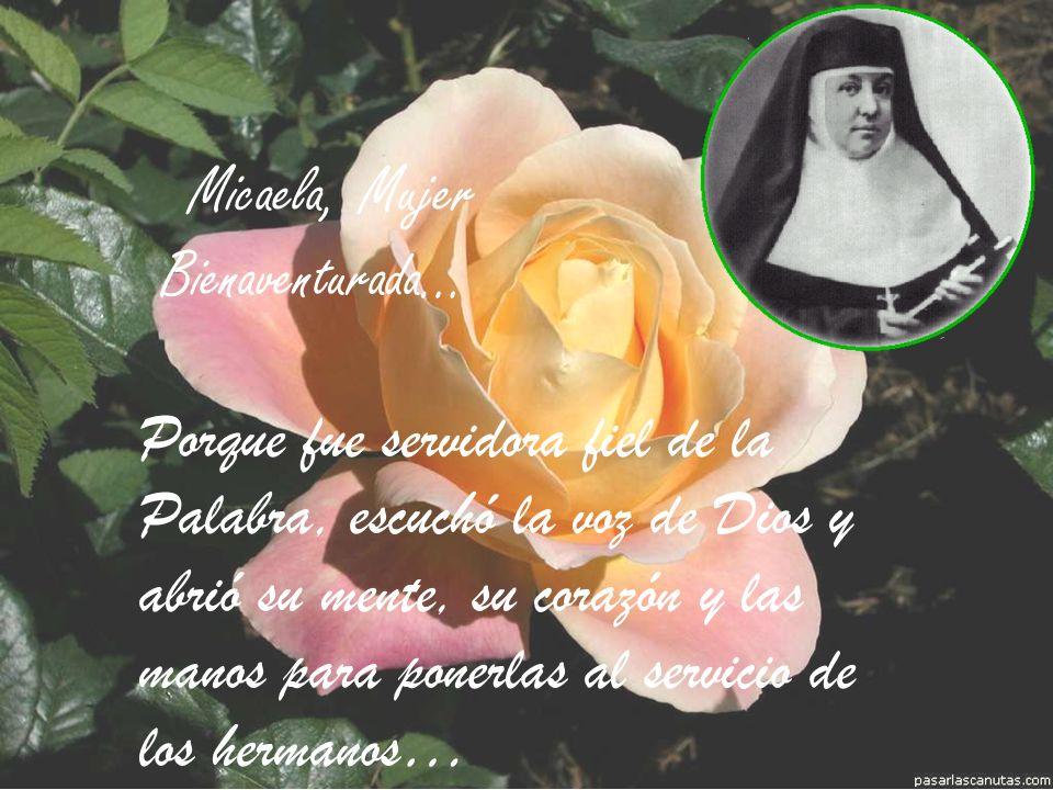 Micaela, Mujer Bienaventurada… Porque se movió bajo la acción del Espíritu e hizo la voluntad del Señor cada día de su vida…