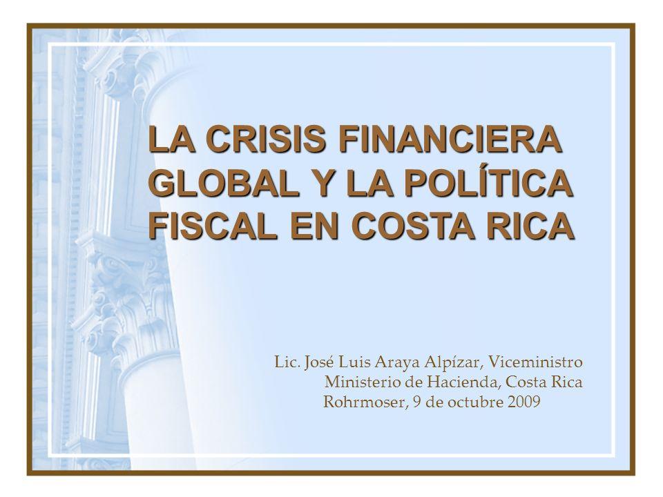LA CRISIS FINANCIERA GLOBAL Y LA POLÍTICA FISCAL EN COSTA RICA Lic. José Luis Araya Alpízar, Viceministro Ministerio de Hacienda, Costa Rica Rohrmoser