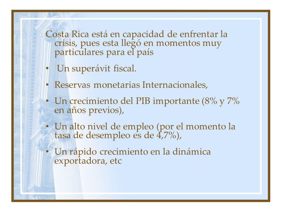 Costa Rica está en capacidad de enfrentar la crisis, pues esta llegó en momentos muy particulares para el país Un superávit fiscal. Reservas monetaria
