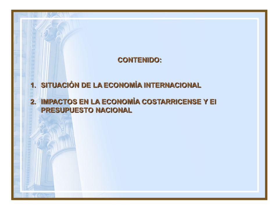 CONTENIDO: 1.SITUACIÓN DE LA ECONOMÍA INTERNACIONAL 2.IMPACTOS EN LA ECONOMÍA COSTARRICENSE Y El PRESUPUESTO NACIONAL