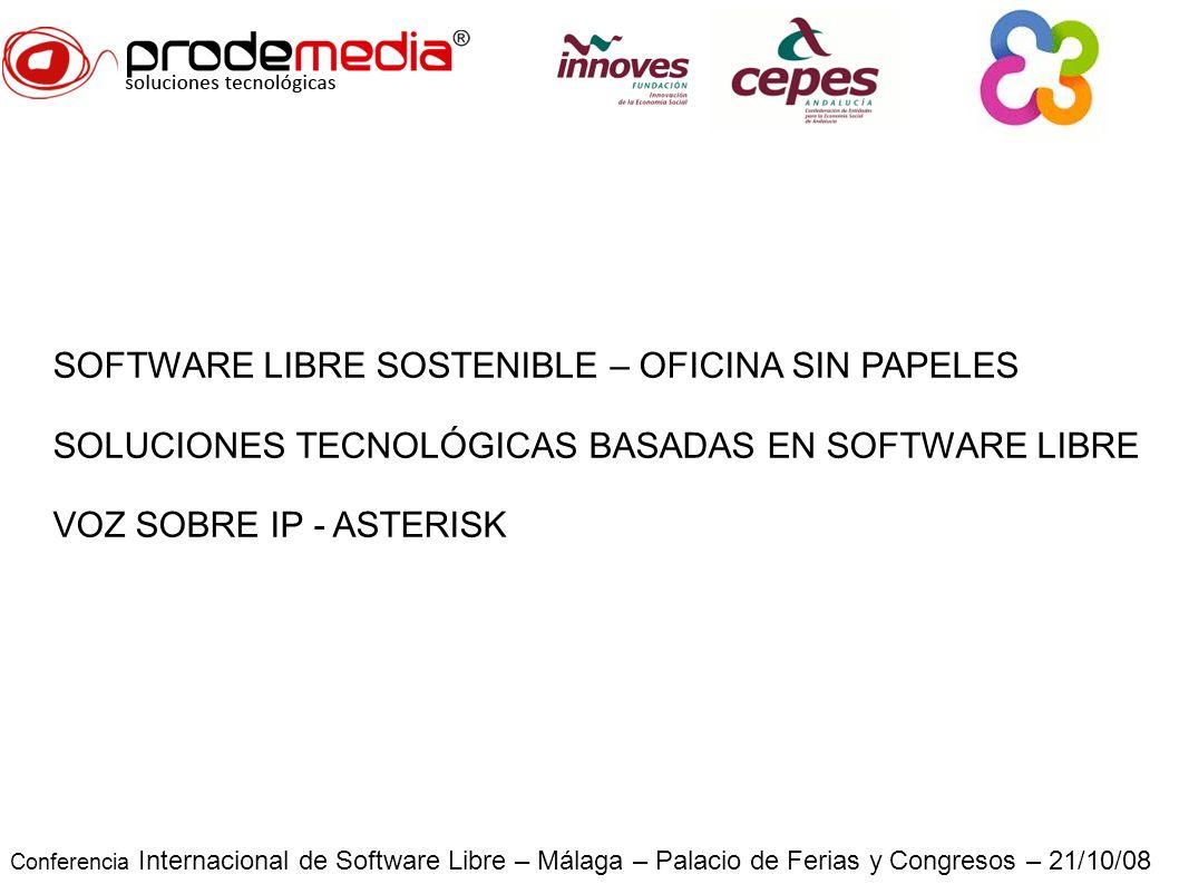 Conferencia Internacional de Software Libre – Málaga – Palacio de Ferias y Congresos – 21/10/08 SOFTWARE LIBRE SOSTENIBLE – OFICINA SIN PAPELES SOLUCIONES TECNOLÓGICAS BASADAS EN SOFTWARE LIBRE VOZ SOBRE IP - ASTERISK