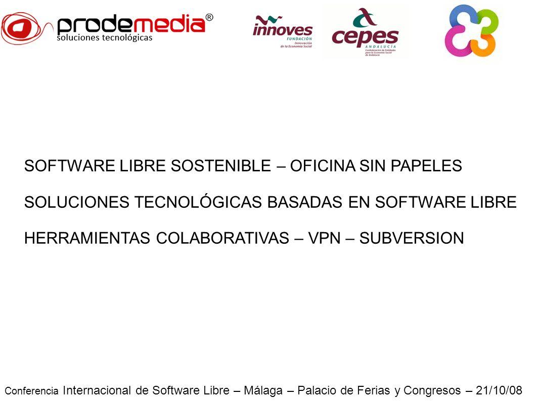 Conferencia Internacional de Software Libre – Málaga – Palacio de Ferias y Congresos – 21/10/08 SOFTWARE LIBRE SOSTENIBLE – OFICINA SIN PAPELES SOLUCIONES TECNOLÓGICAS BASADAS EN SOFTWARE LIBRE HERRAMIENTAS COLABORATIVAS – VPN – SUBVERSION