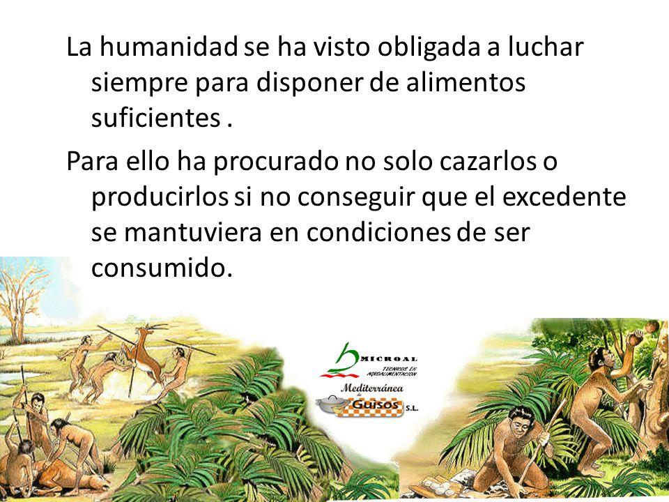 La humanidad se ha visto obligada a luchar siempre para disponer de alimentos suficientes. Para ello ha procurado no solo cazarlos o producirlos si no