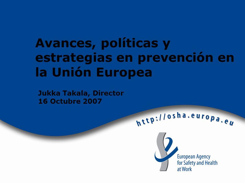 Avances, políticas y estrategias en prevención en la Unión Europea Jukka Takala, Director 16 Octubre 2007