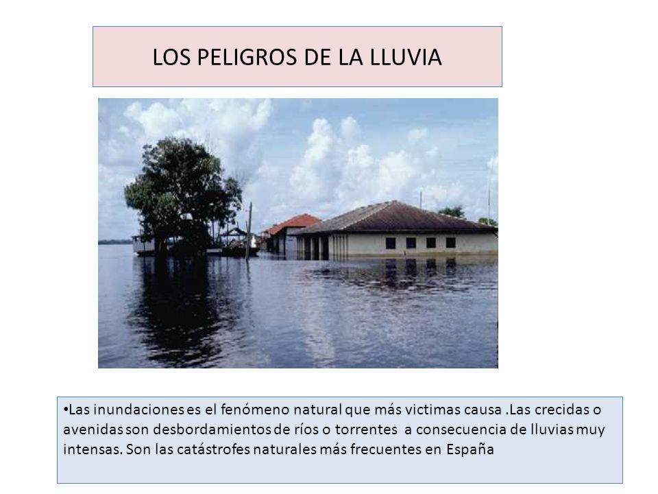 LOS PELIGROS DE LA LLUVIA Las inundaciones es el fenómeno natural que más victimas causa.Las crecidas o avenidas son desbordamientos de ríos o torrent