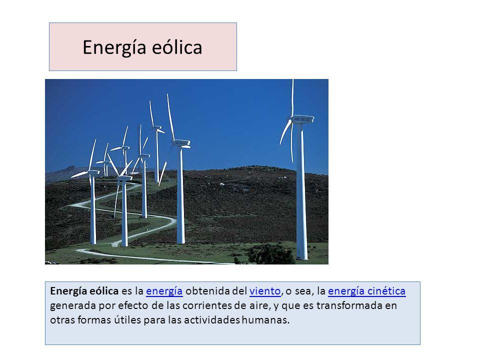 Energía eólica Energía eólica es la energía obtenida del viento, o sea, la energía cinética generada por efecto de las corrientes de aire, y que es tr