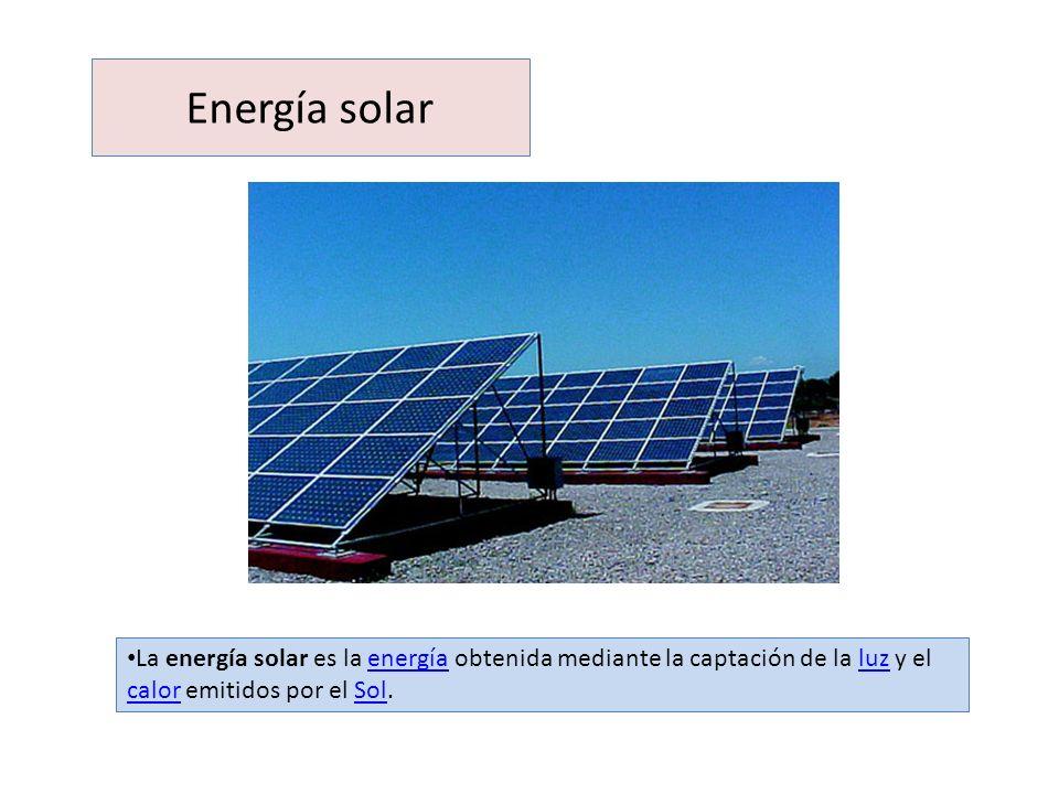 Energía solar La energía solar es la energía obtenida mediante la captación de la luz y el calor emitidos por el Sol.energíaluz calorSol