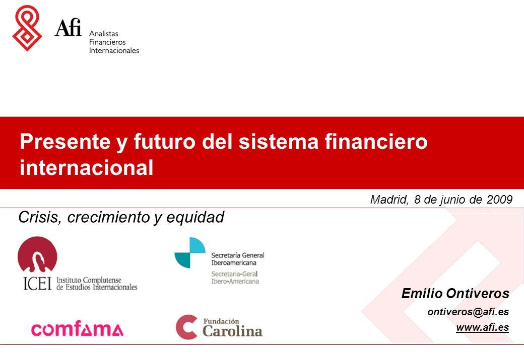 Presente y futuro del sistema financiero internacional Madrid, 8 de junio de 2009 Emilio Ontiveros ontiveros@afi.es www.afi.es Crisis, crecimiento y equidad