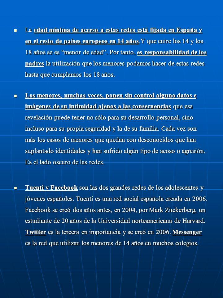 La edad mínima de acceso a estas redes está fijada en España y en el resto de países europeos en 14 años.Y que entre los 14 y los 18 años se es menor de edad.