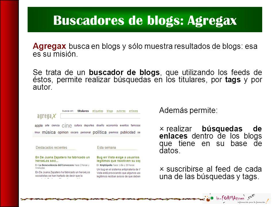 Buscadores de blogs: Agregax Agregax busca en blogs y sólo muestra resultados de blogs: esa es su misión. Se trata de un buscador de blogs, que utiliz