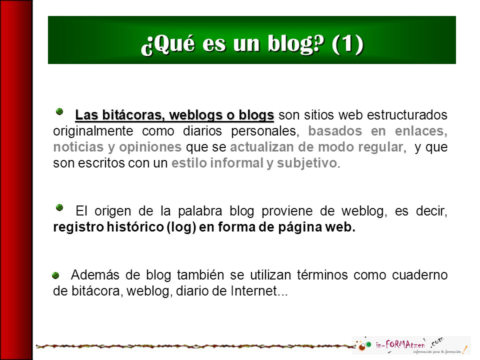 ¿ Qué es un blog? (1) Las bitácoras, weblogs o blogs Las bitácoras, weblogs o blogs son sitios web estructurados originalmente como diarios personales