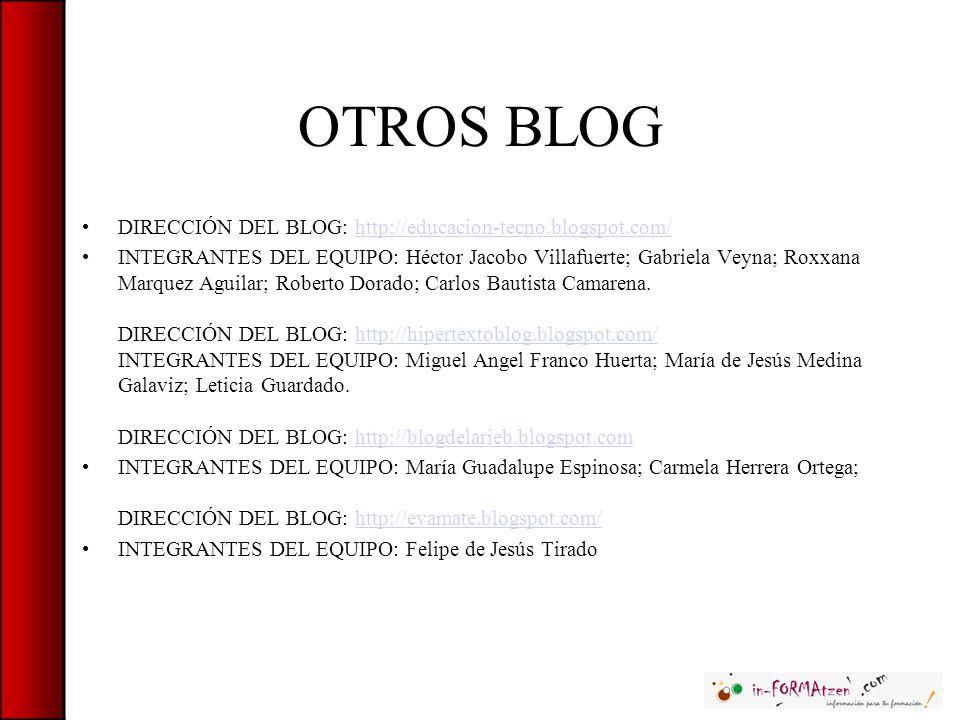OTROS BLOG DIRECCIÓN DEL BLOG: http://educacion-tecno.blogspot.com/http://educacion-tecno.blogspot.com/ INTEGRANTES DEL EQUIPO: Héctor Jacobo Villafue