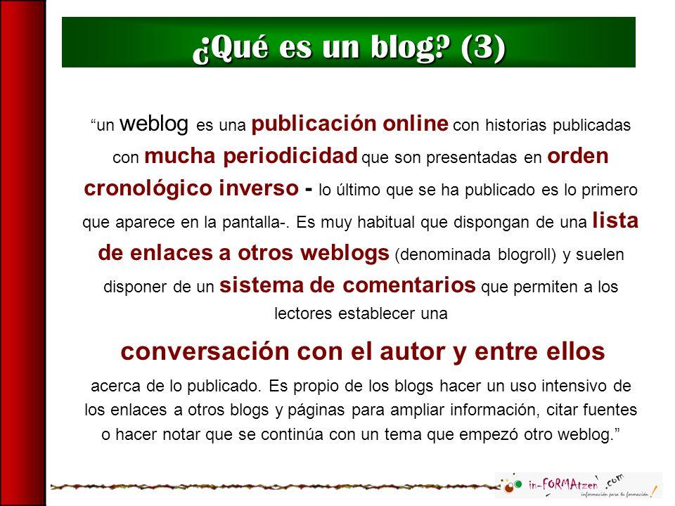 un weblog es una publicación online con historias publicadas con mucha periodicidad que son presentadas en orden cronológico inverso - lo último que s