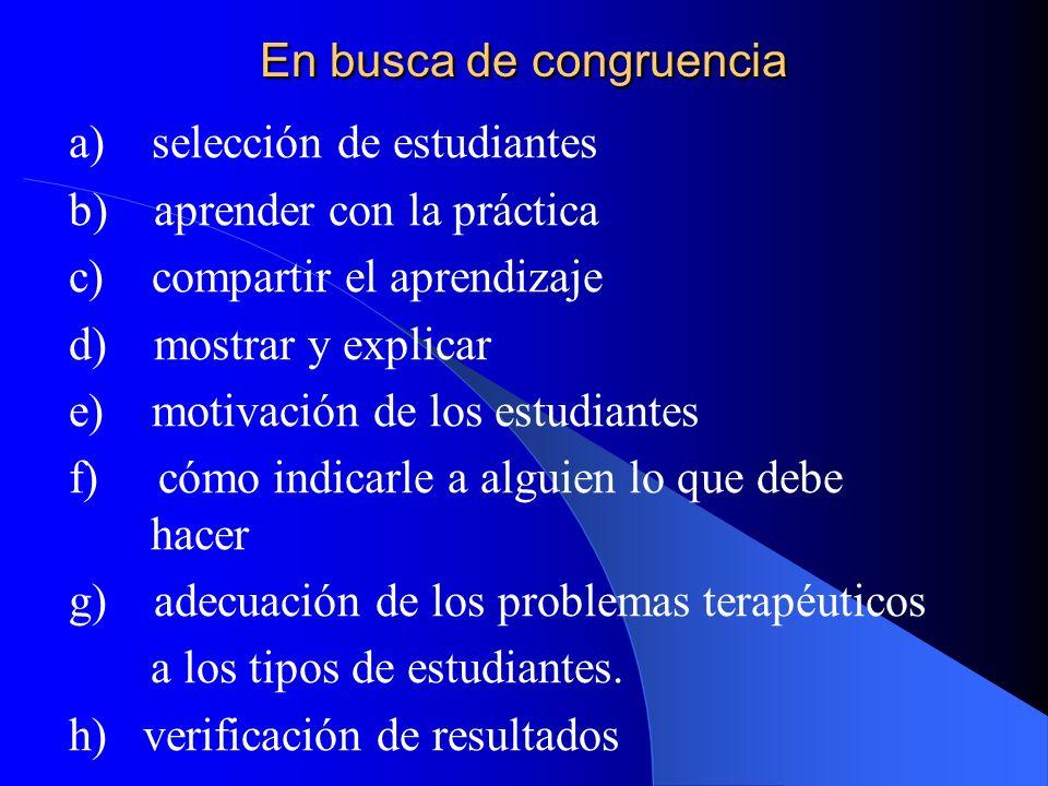 En busca de congruencia a) selección de estudiantes b) aprender con la práctica c) compartir el aprendizaje d) mostrar y explicar e) motivación de los