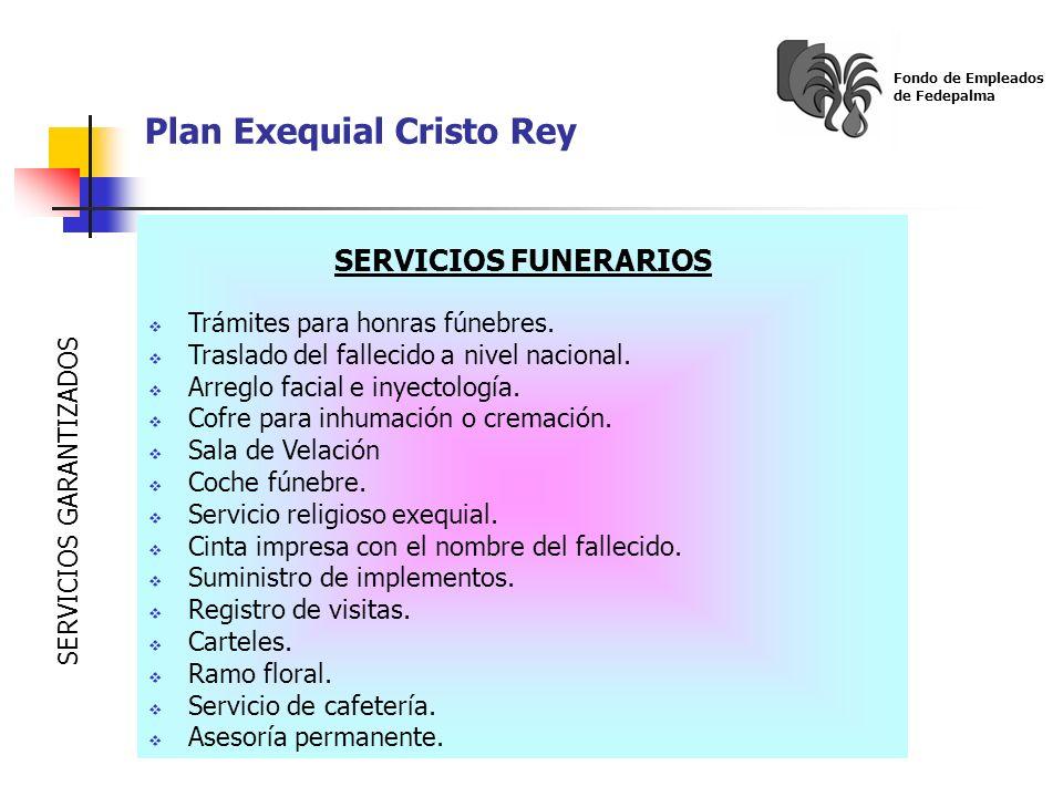 Plan Exequial Cristo Rey Fondo de Empleados de Fedepalma SERVICIOS FUNERARIOS Trámites para honras fúnebres. Traslado del fallecido a nivel nacional.
