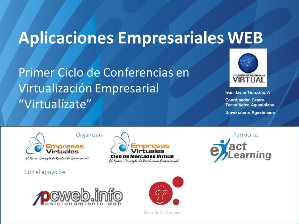 Iván Javier González A. Coordinador Centro Tecnológico Agustiniano Universitaria Agustiniana UNIAGUSTINIANA Aplicaciones Empresariales WEB Primer Cicl