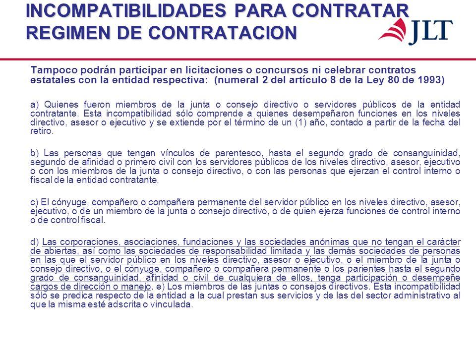 INCOMPATIBILIDADES PARA CONTRATAR REGIMEN DE CONTRATACION Tampoco podrán participar en licitaciones o concursos ni celebrar contratos estatales con la