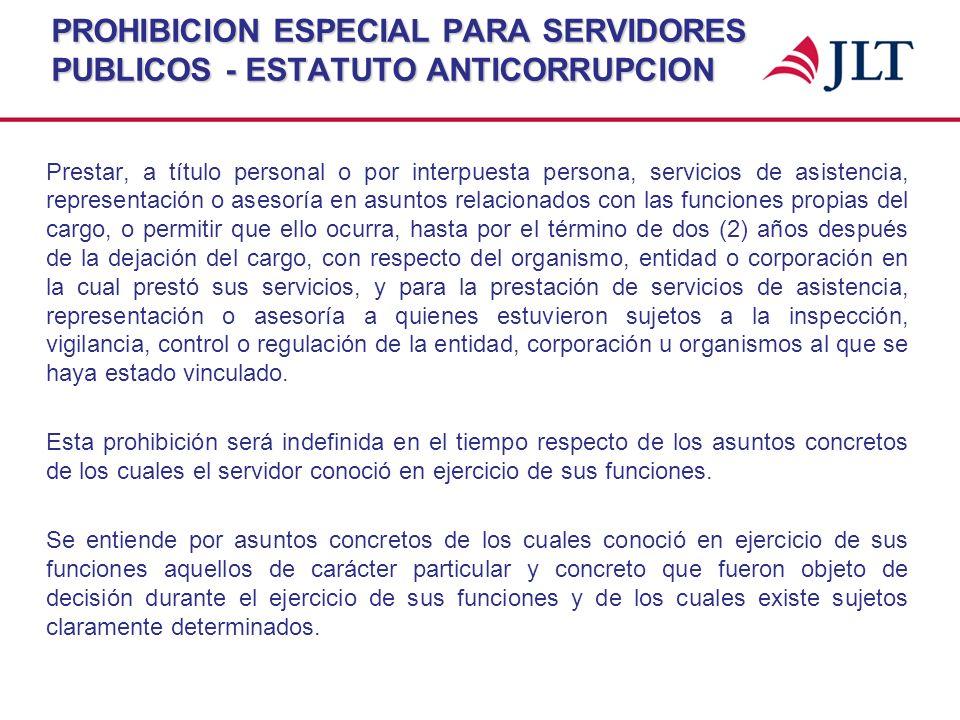 PROHIBICION ESPECIAL PARA SERVIDORES PUBLICOS - ESTATUTO ANTICORRUPCION Prestar, a título personal o por interpuesta persona, servicios de asistencia,