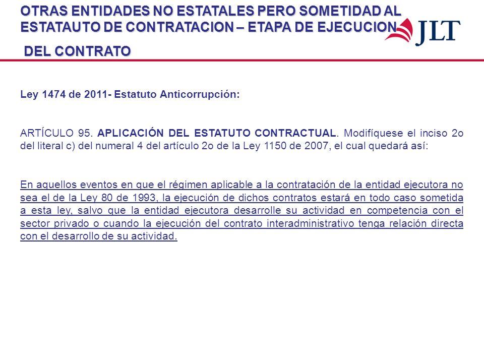 OTRAS ENTIDADES NO ESTATALES PERO SOMETIDAD AL ESTATAUTO DE CONTRATACION – ETAPA DE EJECUCION DEL CONTRATO DEL CONTRATO Ley 1474 de 2011- Estatuto Ant