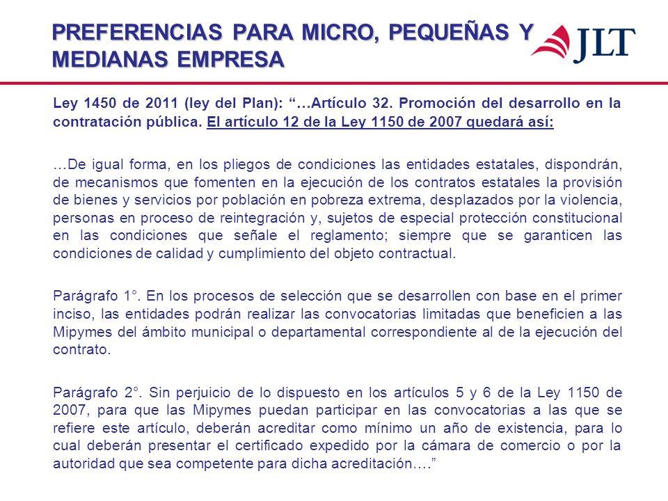 PREFERENCIAS PARA MICRO, PEQUEÑAS Y MEDIANAS EMPRESA Ley 1450 de 2011 (ley del Plan): …Artículo 32. Promoción del desarrollo en la contratación públic