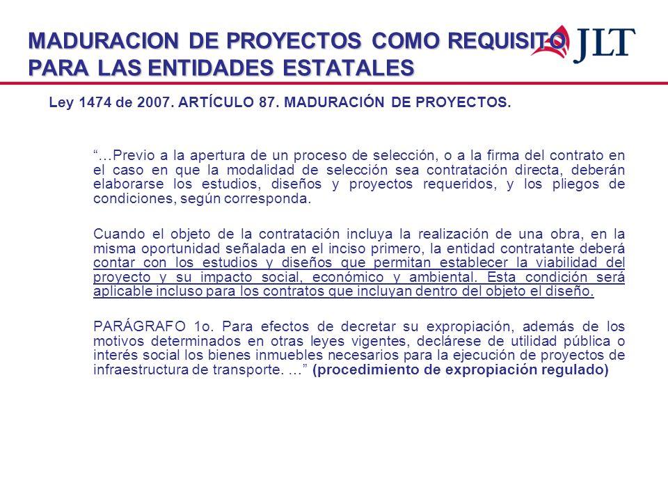 MADURACION DE PROYECTOS COMO REQUISITO PARA LAS ENTIDADES ESTATALES Ley 1474 de 2007. ARTÍCULO 87. MADURACIÓN DE PROYECTOS. …Previo a la apertura de u